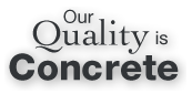 Our Quality is Concrete
